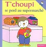 """Afficher """"T'choupi l'ami des petits n° 17<br /> T'choupi se perd au supermarché"""""""