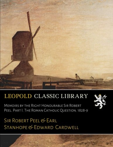 Memoirs by the Right Honourable Sir Robert Peel. Part I. The Roman Catholic Question. 1828-9 ebook