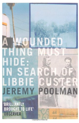 Read Online A Wounded Thing Must Hide: In Search of Libbie Custer PDF