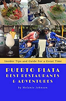 Puerto Plata Best Restaurants and Adventures: Insider Tips and Guide For a Great Time by [Johnson, Melanie Churella]