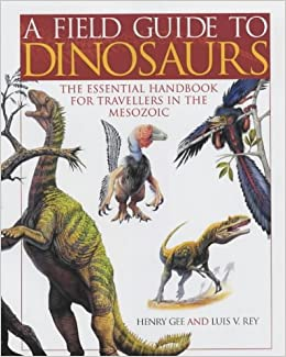 A Field Guide to Dinosaurs: The Essential Guide for Travellers in the Mesozoic