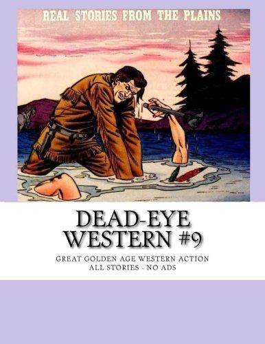 Dead-Eye Western #9: Great Golden Age Western Action - All Stories - No - Oakley Arizona