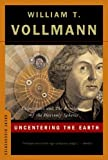 Uncentering the Earth, William T. Vollmann, 0393329186