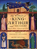 The World of King Arthur and His Court, Kevin Crossley-Holland, 0525461671