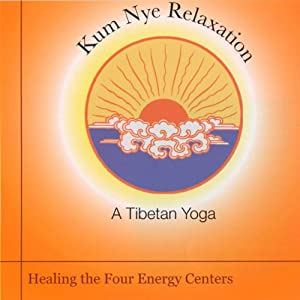 Kum Nye Relaxation: Healing the Four Energy Centers Rede