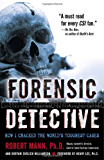 Forensic Detective: How I Cracked the World's Toughest Cases