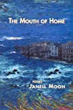 The Mouth of Home, Janell Moon, 0965701522