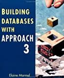 Building Databases with Approach 3, Elaine J. Marmel, 047105223X
