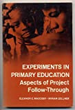 Experiments in Primary Education : Aspects of Project Follow-Through, Maccoby, Eleanor E. and Zellner, Miriam, 0155260103