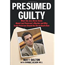 Presumed Guilty: What the Jury Never Knew About Laci Peterson's Murder and Why Scott Peterson Should Not Be on Death Row Hardcover December 13, 2005