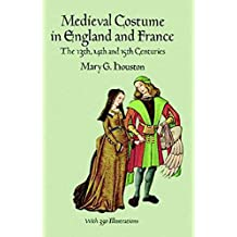 Medieval Costume in England and France: The 13th, 14th and 15th Centuries (Dover Fashion and Costumes)