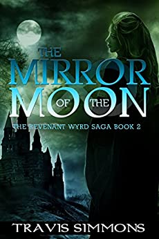 The Mirror of the Moon (Revenant Wyrd Book 2) by [Simmons, Travis]