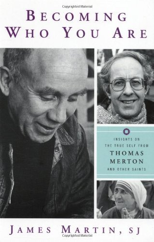 Becoming Who You Are: Insights on the True Self from Thomas Merton and Other Saints (Christian Classics) from Martin, James