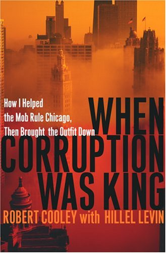 Mob System - When Corruption Was King: How I Helped the Mob Rule Chicago, Then Brought the Outfit Down