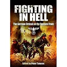 Fighting in Hell: The German Ordeal on the Eastern Front. Erhard Raus, Hans Von Greiffenberg, Waldemar Erfurth