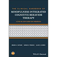 The Clinical Handbook of Mindfulness-integrated Cognitive Behavior Therapy: A Step-By-Step Guide for Therapists