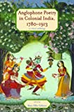 Anglophone Poetry in Colonial India, 1780-1913 : A Critical Anthology, , 082142078X