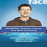 Facebook Business Lessons from Mark Zuckerberg: Teachings from One of the Most Successful Entrepreneurs of the World | Michael Winicott