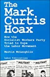 The Mark Curtis Hoax : How the Socialist Workers Party Tried to Dupe the Labor Movement, McLaughlin, Martin, 0929087461