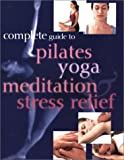 Complete Guide to Pilates, Yoga, Meditation and Stress Relief, Paragon, 075258927X