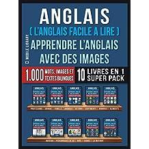 Anglais ( L'Anglais facile a lire ) - Apprendre L'Anglais Avec Des Images (Super Pack 10 livres en 1): 1.000 mots, 1.000 images, 1.000 textes bilingues ... Language Learning Guides) (French Edition)