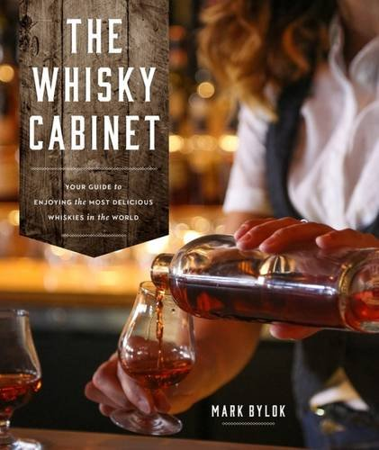 The Whisky Cabinet: Your guide to enjoying the most delicious whiskies in the world by Mark Bylok