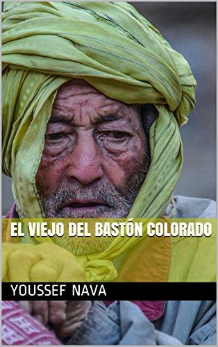 El viejo del bastón colorado (Spanish Edition) by [Nava, Youssef]
