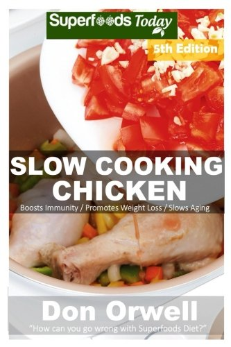 (Slow Cooking Chicken: Over 60+ Low Carb Slow Cooker Chicken Recipes, Dump Dinners Recipes, Quick & Easy Cooking Recipes, Antioxidants & (Low Carb Slow Cooking Chicken) (Volume 5))