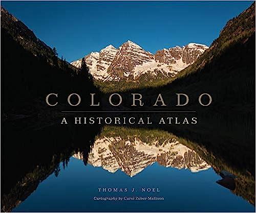 Colorado A Historical Atlas Thomas J Noel Carol Zuber Mallison