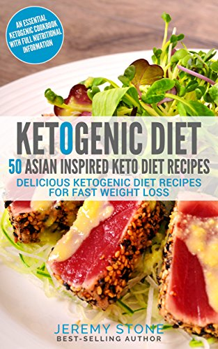 Keto: 50 Asian Inspired Keto Diet Recipes - Delicious Ketogenic Diet Recipes for Fast Weight Loss by [Stone, Jeremy]