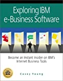 img - for Exploring IBM E-Business Software: Become an Instant Insider on IBM's Internet Business Tools book / textbook / text book