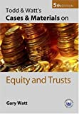 Todd and Watt's Cases and Materials on Equity and Trusts, Gary Watt, 0199279829