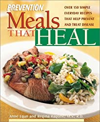 Meals That Heal: Over 175 Simple, Everyday Recipes That Help Prevent And Treat Disease