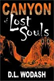 Canyon of Lost Souls, D. L. Wodash, 0741411377