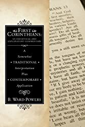 First Corinthians: An Exegetical and Explanatory Commentary: A Somewhat Traditional Interpretation Plus Contemporary Application