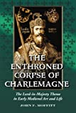 The Enthroned Corpse of Charlemagne, John F. Moffitt, 0786427671