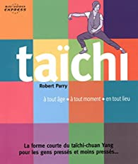 Taïchi : A tout âge, à tout moment, en tout lieu par Robert Parry