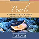 Pearls: A Mind-Opening Collection of 17 Fresh Spiritual Teachings Audiobook by Jill Loree Narrated by Jill Loree