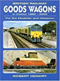 British Railway Goods Wagons in Colour 1960-2003, Robert Hendry, 1857801709