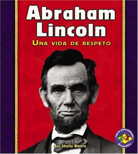 Download Abraham Lincoln: Una Vida De Respeto/a Life of Respect (Libros Para Avanzar - Biografias/pull Ahead Books - Biographies) (Spanish Edition) ebook