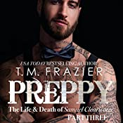 Preppy, Part Three: The Life & Death of Samuel Clearwater: King Series, Book 7 | T.M. Frazier