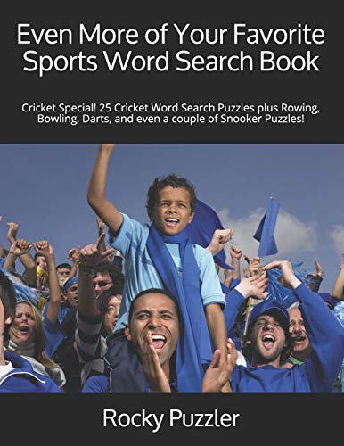 Even More of Your Favorite Sports Word Search Book: Cricket Special!  25 Cricket Word Search Puzzles plus Rowing, Bowling, Darts, and even a couple of Snooker Puzzles! por Rocky Puzzler