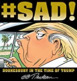 From the Pulitzer Prize-winning cartoonist whose acclaimed Yuge!: 30 Years of Doonesbury on Trump blew up the bestseller list, comes the sequel millions prayed would be unnecessary. #SAD!: Doonesbury in the Time of Trump tracks the shocking victor...