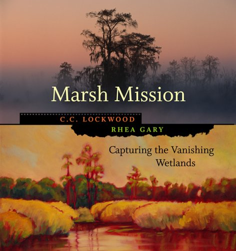 Marsh Mission: Capturing the Vanishing Wetlands (Library of Southern Civilization) (Impressionism Photo)