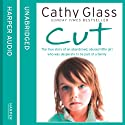 Cut: The true story of an abandoned, abused little girl who was desperate to be part of a family Audiobook by Cathy Glass Narrated by Denica Fairman
