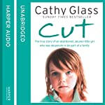 Cut: The true story of an abandoned, abused little girl who was desperate to be part of a family | Cathy Glass