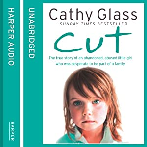 Cut: The true story of an abandoned, abused little girl who was desperate to be part of a family Audiobook