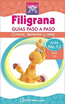 Guía No.13 - Jirafa 3D (Filigrana Guías Paso a Paso) (Spanish Edition) by [Calle Castiblanco, Vilma Isabel]