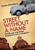 Street Without a Name: Childhood and Other Misadventures in Bulgaria