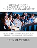 Operational Excellence for Change Management, John Crawford, 1482306204